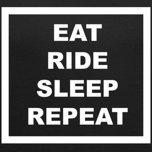 EAT RIDE SLEEP REPEAT