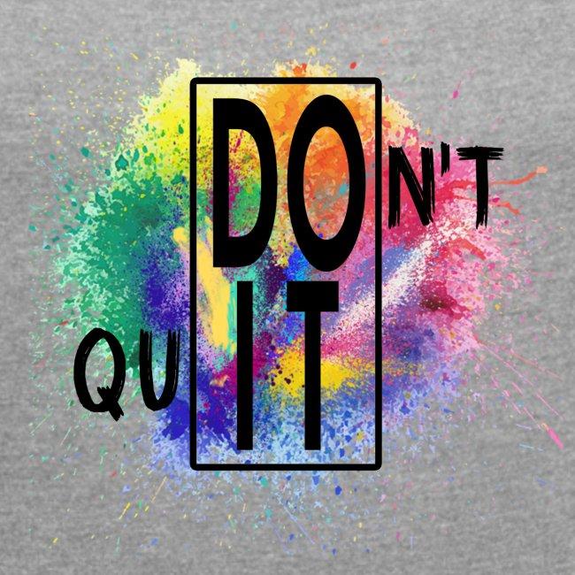DON'T QUIT, DO IT