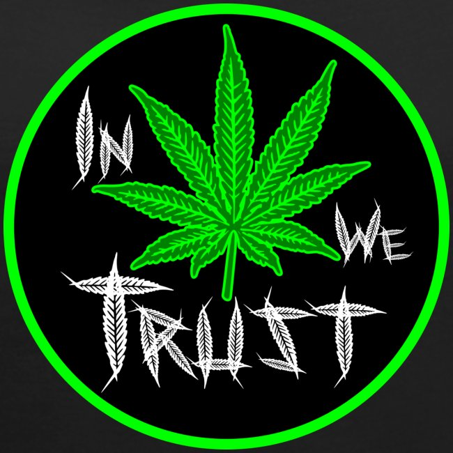 In weed we trust