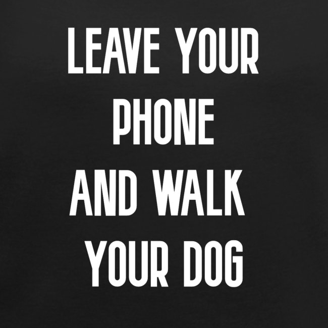 LEAVE YOUR PHONE