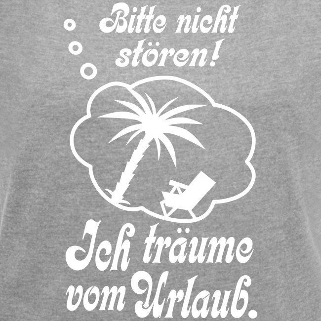 Urlaub Träumen Nicht Stören Büro Traum Spruch Frauen T Shirt Mit Gerollten ärmeln