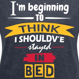 Should've Stayed In Bed - Women's T-shirt with rolled up sleeves