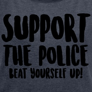 Support the police - Beat yourself up! - Women's T-shirt with rolled up sleeves