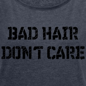Bad hair do not care - Women's T-shirt with rolled up sleeves