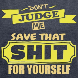 Don't Judge Me - Women's T-shirt with rolled up sleeves