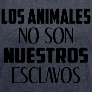 Los animales no son nuestros esclavos - Women's T-shirt with rolled up sleeves
