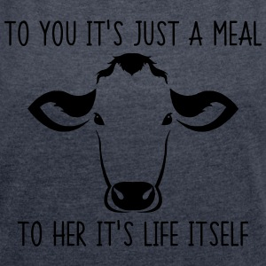 To you it's just a meal to her it's life itself - Women's T-shirt with rolled up sleeves