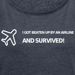 I got beaten up by an airline and survived! - Frauen T-Shirt mit gerollten Ärmeln
