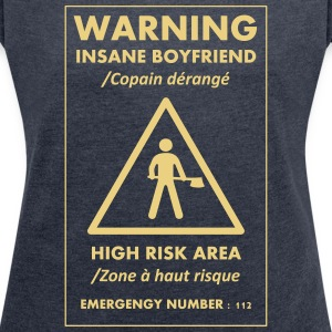 INSANE BOYFRIEND - Women's T-shirt with rolled up sleeves