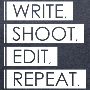 Write, Shoot, Edit, Repeat - Women's T-shirt with rolled up sleeves