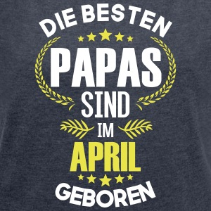 The best dads are born in April - Women's T-shirt with rolled up sleeves