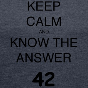 Keep calm and KNOW THE ANSWER 42 - Women's T-shirt with rolled up sleeves