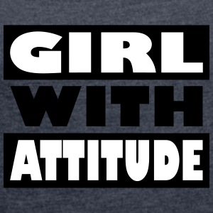 Girl with attitude - Women's T-shirt with rolled up sleeves