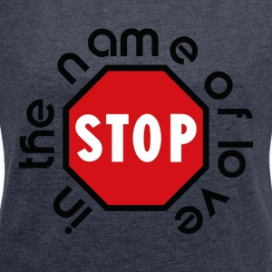 stop_in_the_name_of_love - Frauen T-Shirt mit gerollten Ärmeln