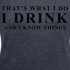 I DRINK - Women's T-shirt with rolled up sleeves