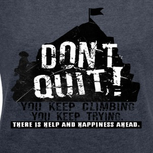 Climbing Dont quit - Women's T-shirt with rolled up sleeves