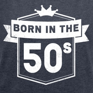 BORN IN THE 50S - Frauen T-Shirt mit gerollten Ärmeln