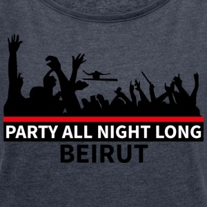 Party All Night Long Beirut - Frauen T-Shirt mit gerollten Ärmeln