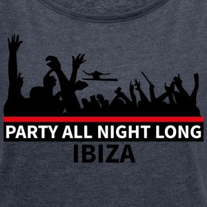 IBIZA - Party All Night Long - Vrouwen T-shirt met opgerolde mouwen