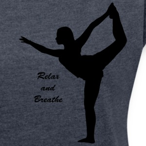 Relax to Breathe - Women's T-shirt with rolled up sleeves