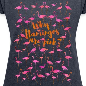 Why Are Flamingos Pink? - Women's T-shirt with rolled up sleeves