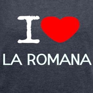 I LOVE LA ROMANA - Women's T-shirt with rolled up sleeves