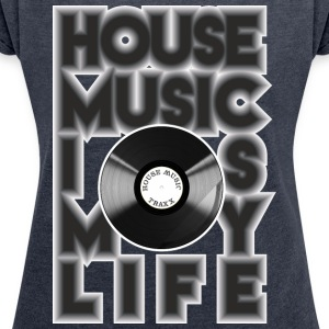 House Music is my life - Frauen T-Shirt mit gerollten Ärmeln