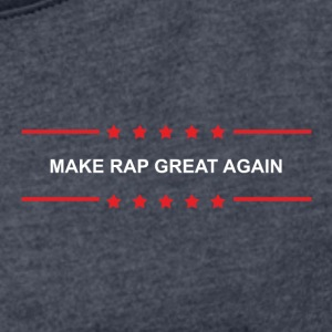 Make Rap Great Again - Frauen T-Shirt mit gerollten Ärmeln