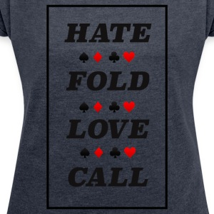 Poker Hate Fold Love Call - Women's T-shirt with rolled up sleeves