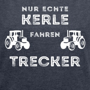 ONLY GENUINE GUYS DRIVING TRACTOR - Women's T-shirt with rolled up sleeves