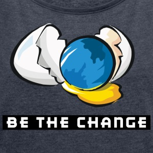 Earth Day Be The Change - Women's T-shirt with rolled up sleeves