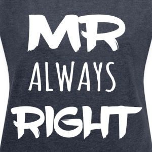 Beautiful Banner Shirt - Mr ALWAYS right - Women's T-shirt with rolled up sleeves