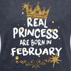 Real princesses are born in February! - Women's T-shirt with rolled up sleeves