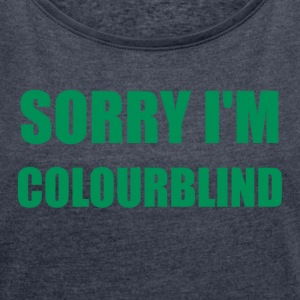 Sorry I'm Colourblind - Women's T-shirt with rolled up sleeves