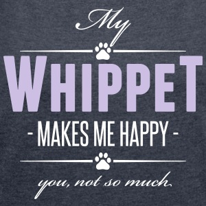 My Whippet makes me happy - Women's T-shirt with rolled up sleeves