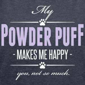 My Powder Puff makes me happy - Women's T-shirt with rolled up sleeves