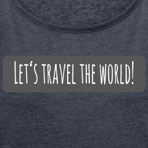 Lets travel the world - Women's T-shirt with rolled up sleeves