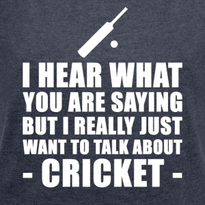 Funny Cricket Gift Idea - Women's T-shirt with rolled up sleeves