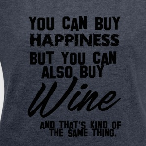 Wine: You can buy happiness - Wine is same! - Women's T-shirt with rolled up sleeves