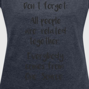 All people are related together - Women's T-shirt with rolled up sleeves