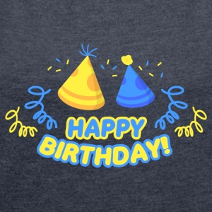 Happy Birthday! - Women's T-shirt with rolled up sleeves