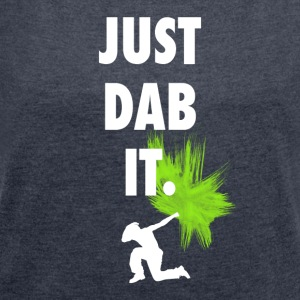 just dab it dabbing touchdown fun cool fun hum LOL - Frauen T-Shirt mit gerollten Ärmeln