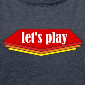 Let ' s play - Women's T-shirt with rolled up sleeves