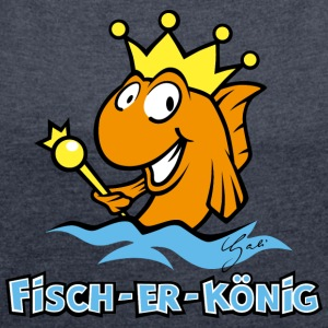 Fish-er-king - Women's T-shirt with rolled up sleeves