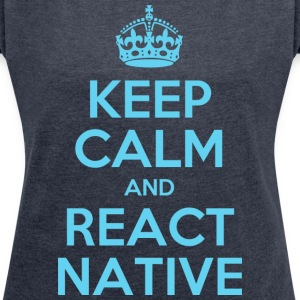 KEEP CALM AND REACT NATIVE SHIRT - Women's T-shirt with rolled up sleeves