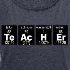 Chemistry Teacher - Women's T-shirt with rolled up sleeves