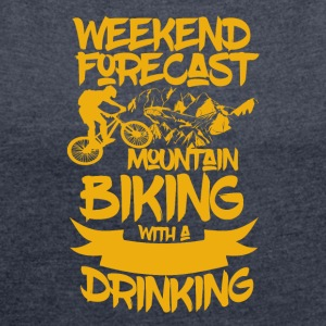 Mountainbike and Drinks - Weekend Forecast - Frauen T-Shirt mit gerollten Ärmeln