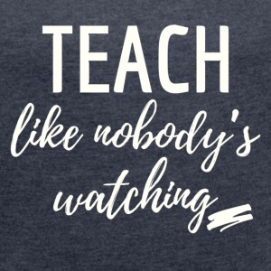 teach_watching - Women's T-shirt with rolled up sleeves