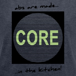Abs are made in the kitchen - Women's T-shirt with rolled up sleeves