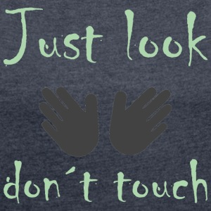 Just look not touch - Women's T-shirt with rolled up sleeves